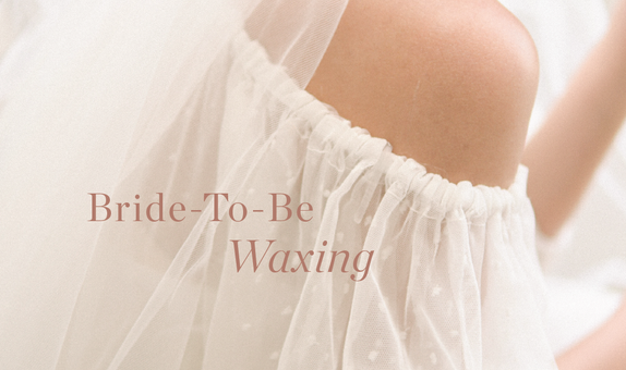 Bride-To-Be Waxing