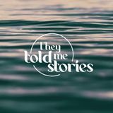 They Told Me Stories